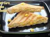 Sweet corn cheese sandwich recipe – How to make corn cheese sandwich recipe – sandwich recipes