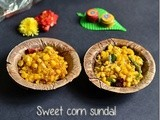 Sweet corn sundal recipes- sweet,spicy(2 versions)