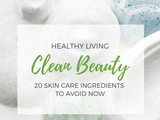 20 Skin Care Ingredients to Avoid Now