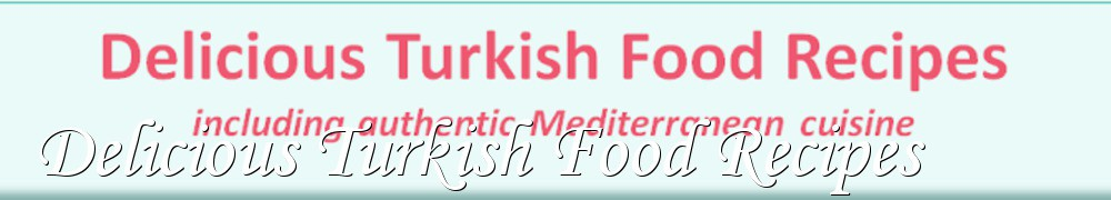 Very Good Recipes - Delicious Turkish Food Recipes