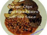 Burger, Chips and Baked Beans with Soy Sauce