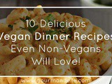 10 Delicious Vegan Dinner Recipes Even Non-Vegans Will Love