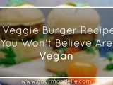 11 Veggie Burger Recipes You Won't Believe Are Vegan