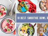 How to make smoothie bowls + 10 best smoothie bowl recipes