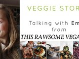 Veggie Stories | Talking with Emily from ThisRawsomeVeganLife