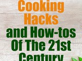 10 Cooking Hacks and How-tos Of The 21st Century