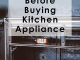 4 Things To Do Before Buying Kitchen Appliances