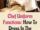 Chef Uniform Functions: How to Dress in the Professional Kitchen