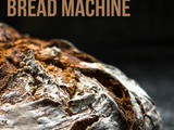 Things You Didn't Know You Can Do With Your Bread Machine