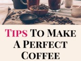 Tips To Make a Perfect Coffee