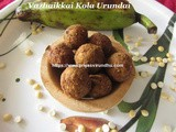 Vazhaikkai Kola Urundai/Plantain Spicy Balls/Raw Banana Spicy Balls /Raw Banana Koftas – Step by Step Pictures