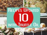 10 Recipes with Truffle Oil {Updating Recipes Is Easy!}