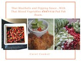 Thai Meatballs and Dipping Sauce…With Thai Mixed Vegetables ผัดผักรวม Pad Pak Ruam