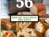 56 Bread Machine Recipes To Make Any Occasion Special