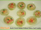 Bottle Gourd Mithai Without Khoya And Condensed Milk