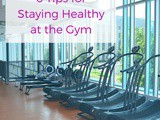 6 Tips for Staying Healthy at the Gym