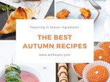 The Best Autumn Recipes Featuring In Season Ingredients