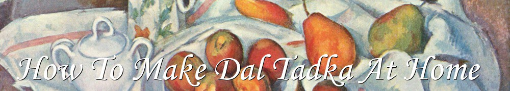 Very Good Recipes - How To Make Dal Tadka At Home