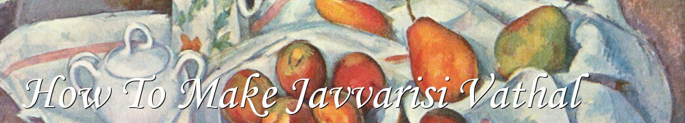 Very Good Recipes - How To Make Javvarisi Vathal
