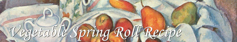 Very Good Recipes - Vegetable Spring Roll Recipe